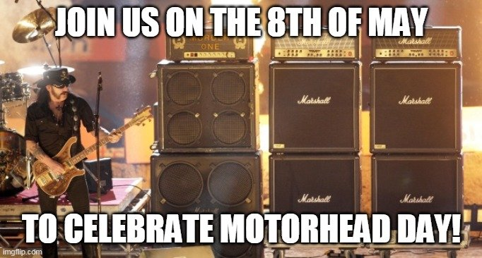 Motorhead Day The 8th of May